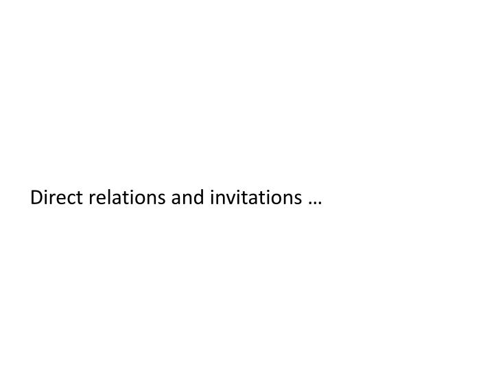 Direct relations and invitations …