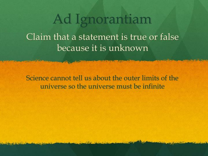 Claim that a statement is true or false because it is unknown