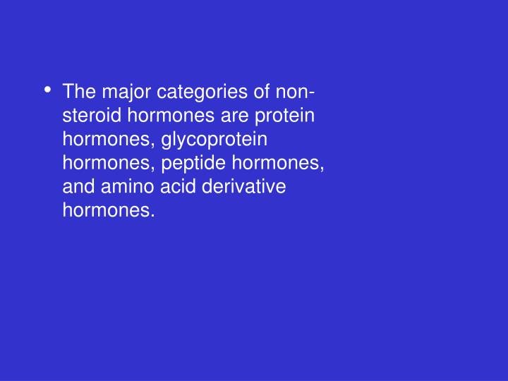 The major categories of non-steroid hormones are protein hormones, glycoprotein hormones, peptide hormones, and amino acid derivative hormones.