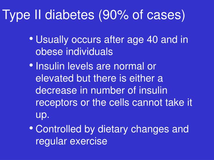 Type II diabetes (90% of cases)