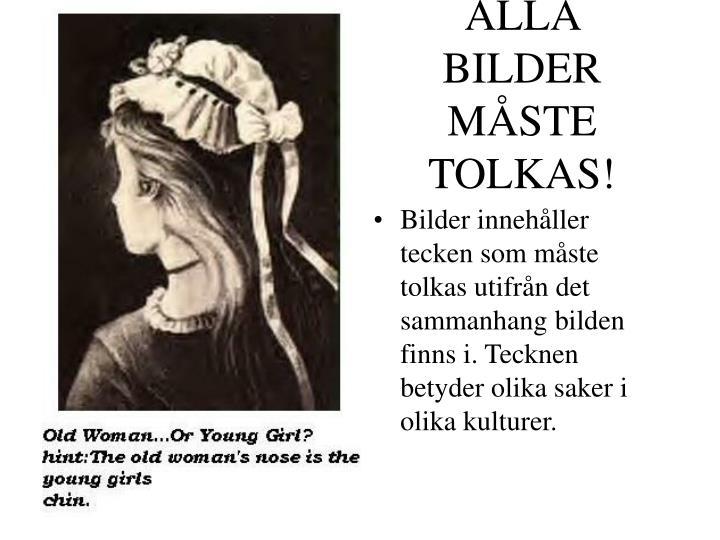 ALLA BILDER MÅSTE TOLKAS!