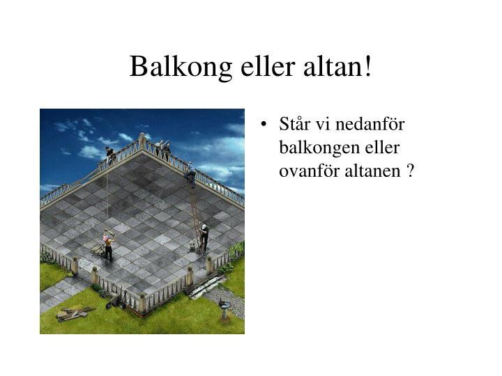 Balkong eller altan!