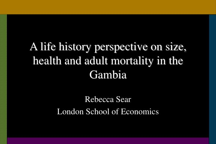 A life history perspective on size health and adult mortality in the gambia