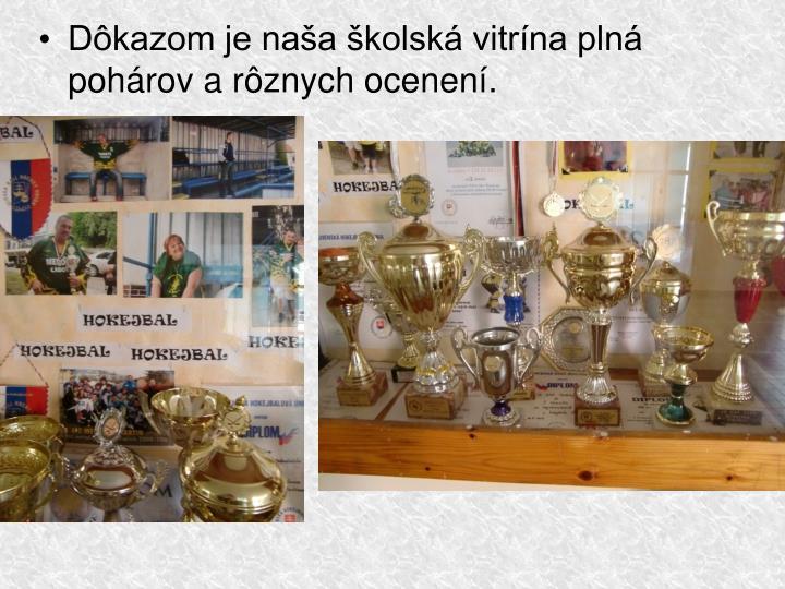 Dôkazom je naša školská vitrína plná pohárov a rôznych ocenení.