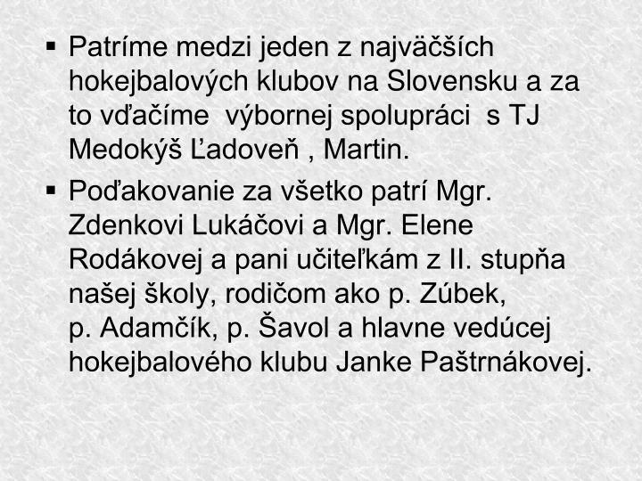 Patríme medzi jeden z najväčších hokejbalových klubov na Slovensku a za to vďačíme  výbornej spolupráci  s TJ Medokýš Ľadoveň , Martin.