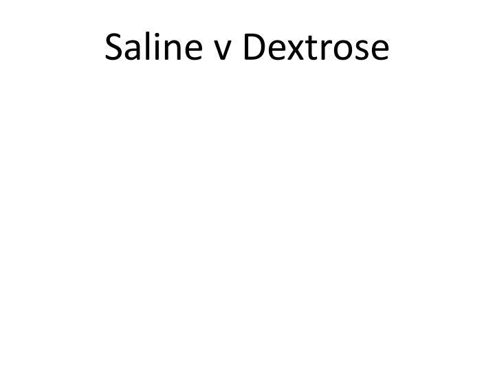Saline v Dextrose