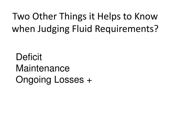 Two Other Things it Helps to Know when Judging Fluid Requirements?