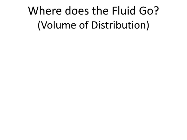 Where does the Fluid Go?