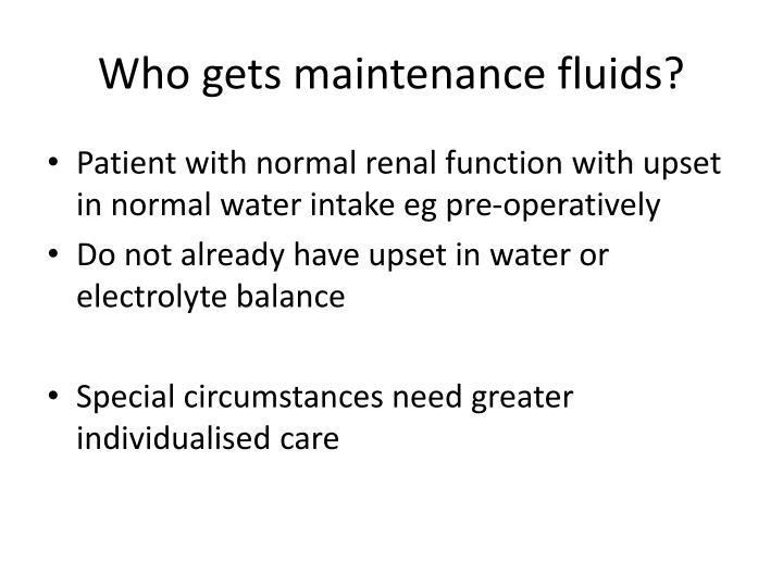 Who gets maintenance fluids?