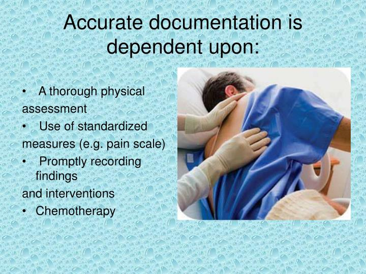 Accurate documentation is dependent upon: