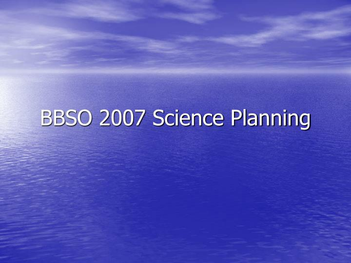 BBSO 2007 Science Planning