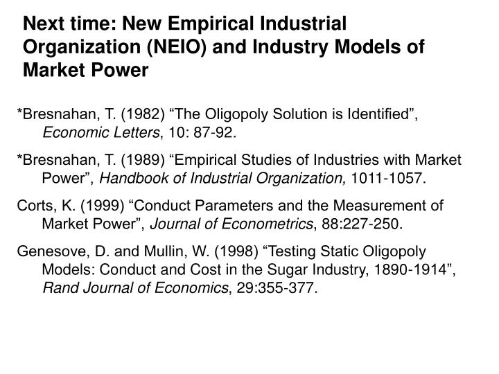 Next time: New Empirical Industrial Organization (NEIO) and Industry Models of Market Power