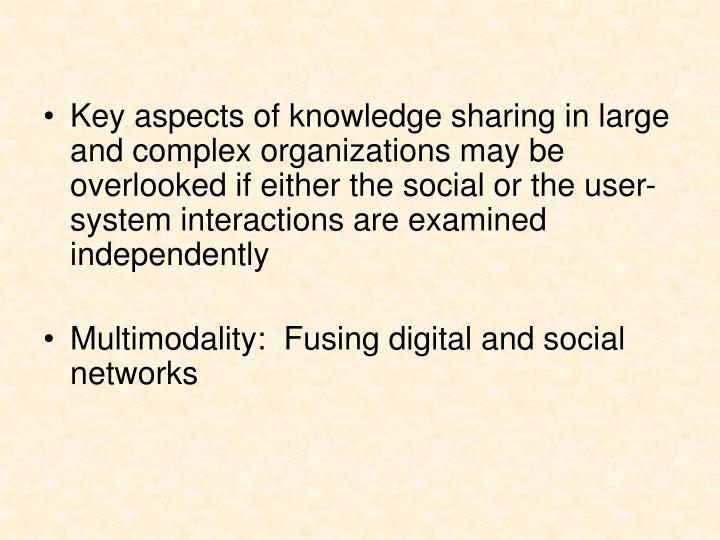 Key aspects of knowledge sharing in large and complex organizations may be overlooked if either the social or the user-system interactions are examined independently