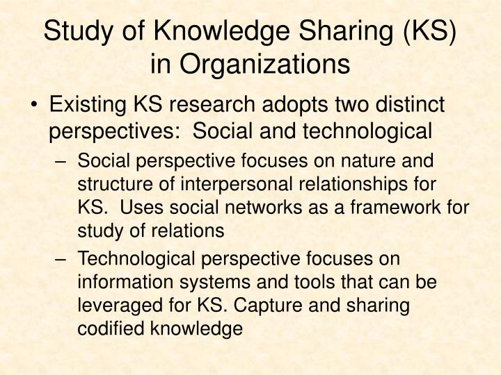 Study of knowledge sharing ks in organizations