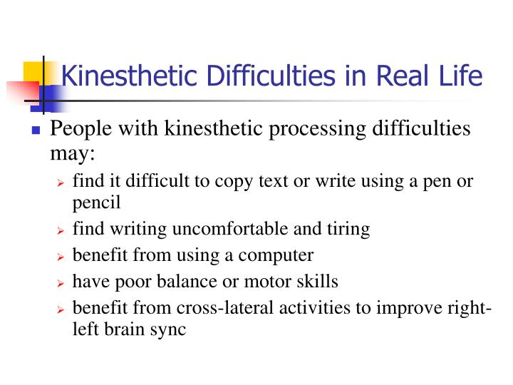 Kinesthetic Difficulties in Real Life