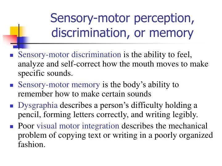 Sensory-motor perception, discrimination, or memory