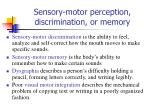 sensory motor perception discrimination or memory