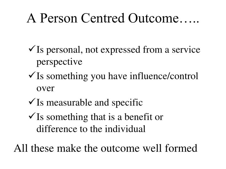 A Person Centred Outcome…..
