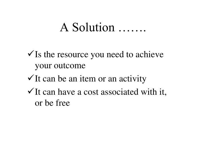 A Solution …….
