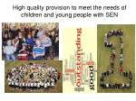 high quality provision to meet the needs of children and young people with sen