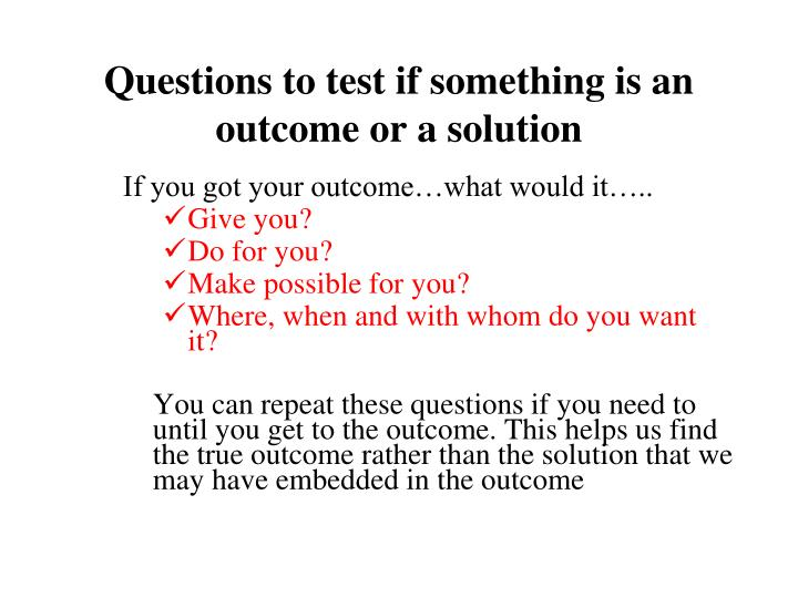 Questions to test if something is an outcome or a solution