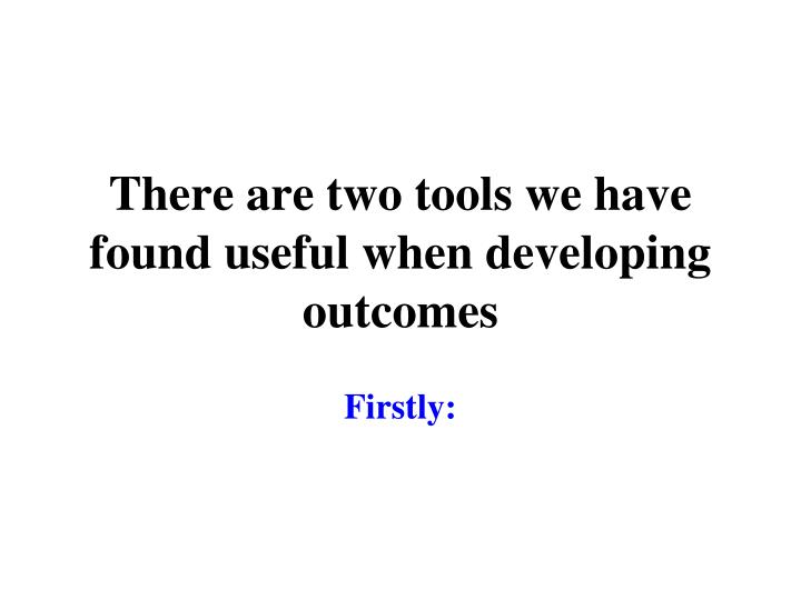 There are two tools we have found useful when developing outcomes