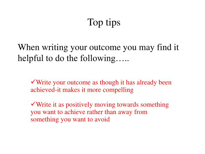When writing your outcome you may find it helpful to do the following…..