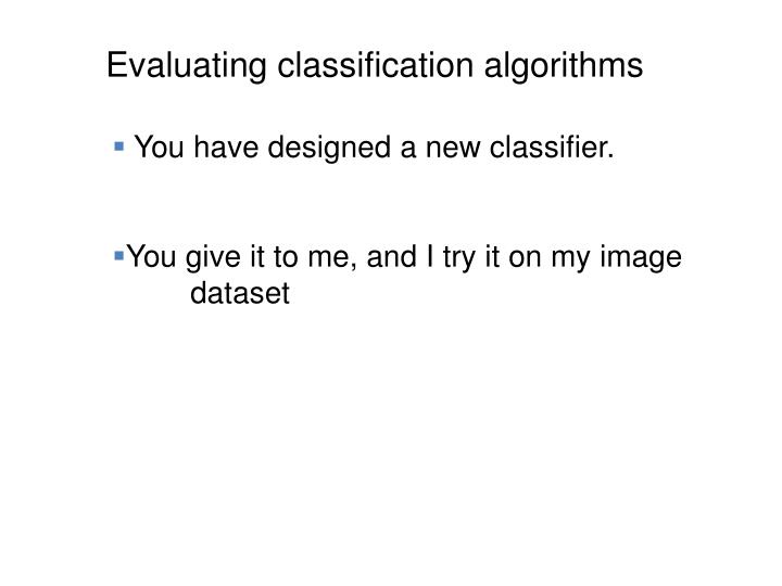 Evaluating classification algorithms