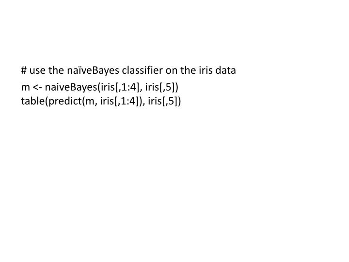 # use the naïveBayes classifier on the iris data