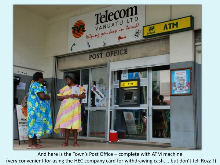 And here is the Town's Post Office – complete with ATM machine