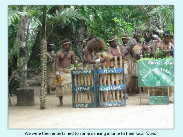 We were then entertained to some dancing in time to their local ""