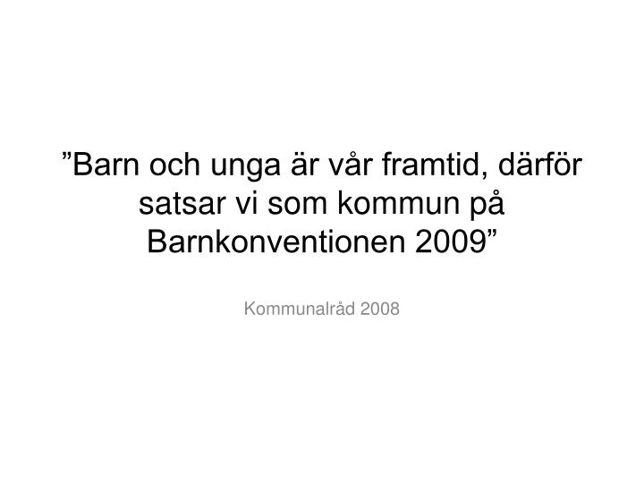 """""""Barn och unga är vår framtid, därför satsar vi som kommun på Barnkonventionen 2009"""""""