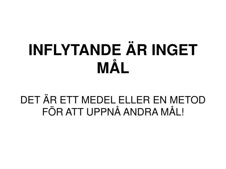 INFLYTANDE ÄR INGET MÅL