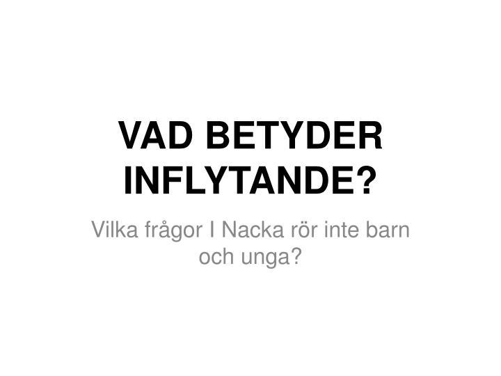 VAD BETYDER INFLYTANDE?