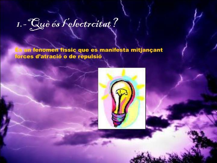1.-Què és l'electrcitat?