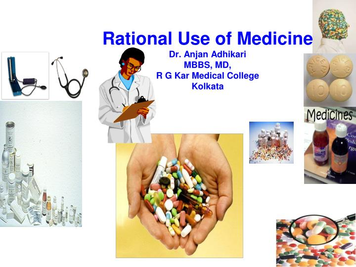 Rational use of medicine dr anjan adhikari mbbs md r g kar medical college kolkata