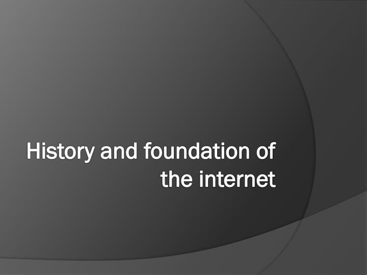 History and foundation of the internet