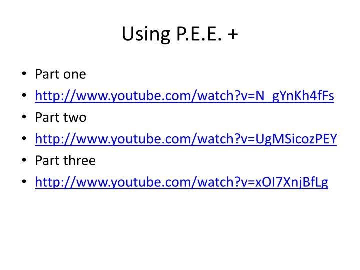 Using P.E.E. +