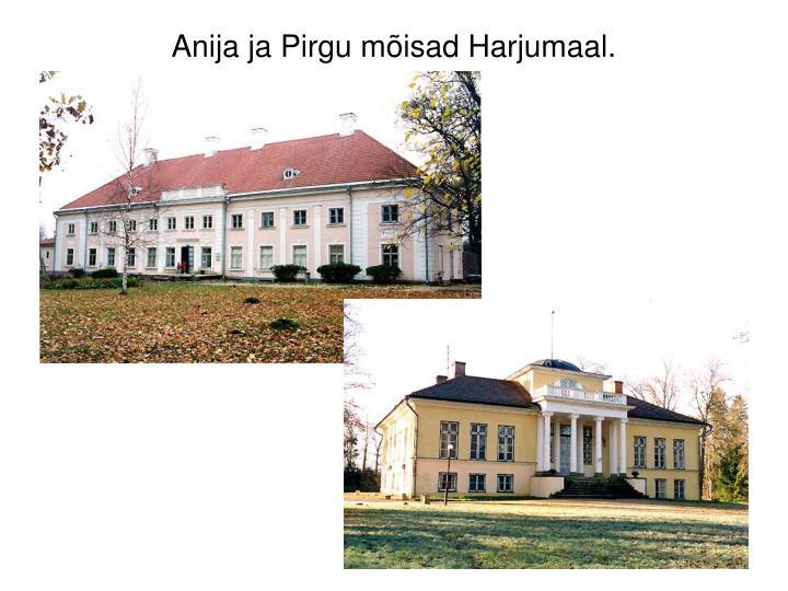 Anija ja Pirgu mõisad Harjumaal.