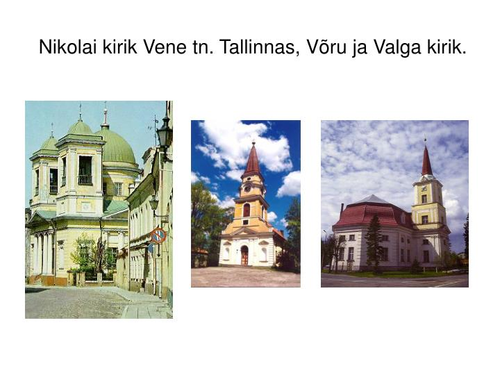 Nikolai kirik Vene tn. Tallinnas, Võru ja Valga kirik.