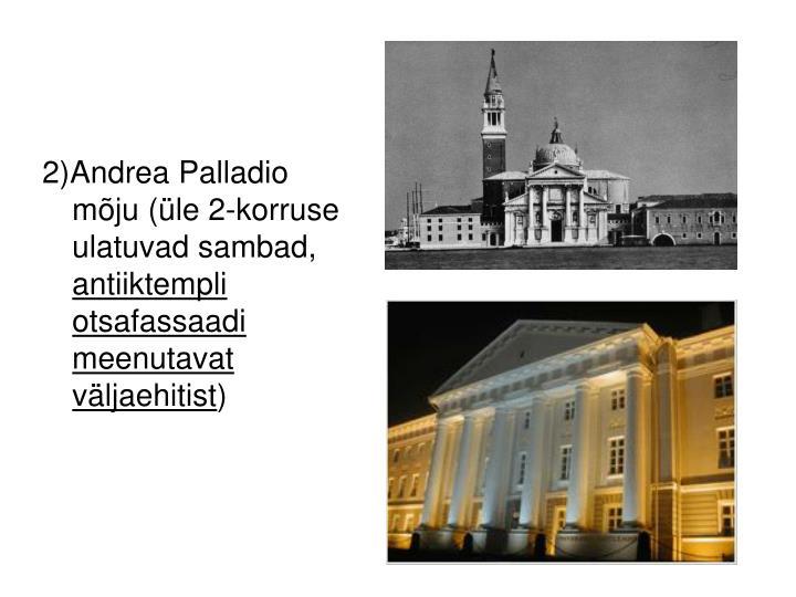 2)Andrea Palladio mõju (üle 2-korruse ulatuvad sambad,
