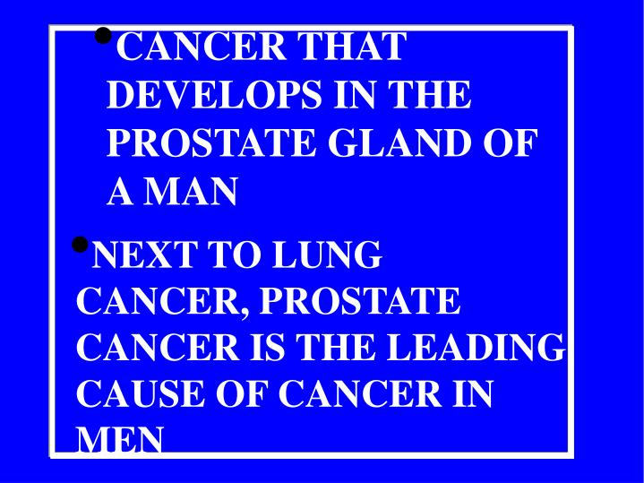 CANCER THAT DEVELOPS IN THE PROSTATE GLAND OF A MAN