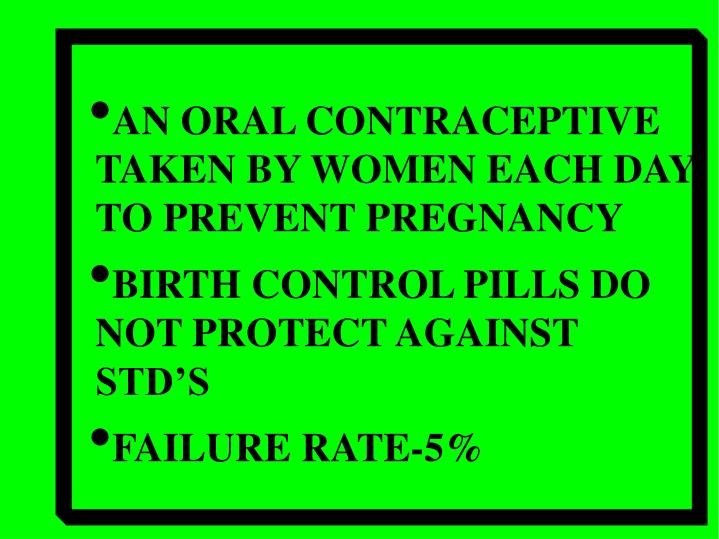 AN ORAL CONTRACEPTIVE TAKEN BY WOMEN EACH DAY TO PREVENT PREGNANCY