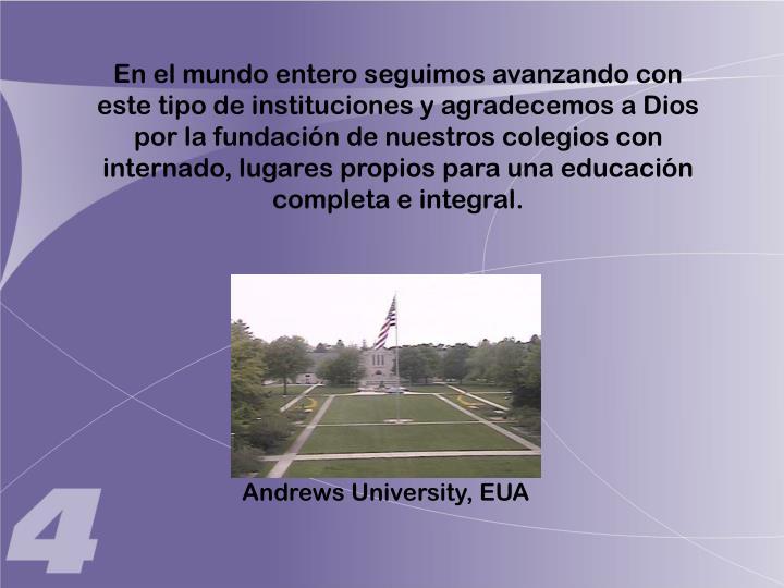 En el mundo entero seguimos avanzando con este tipo de instituciones y agradecemos a Dios por la fundación de nuestros colegios con internado, lugares propios para una educación completa e integral.