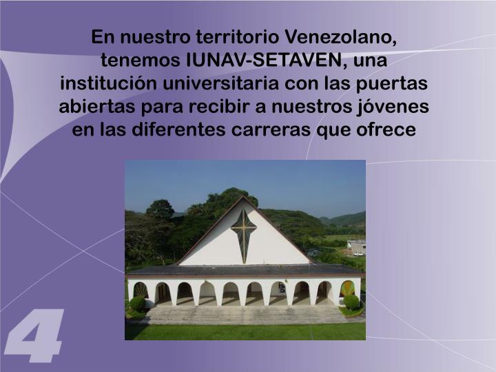 En nuestro territorio Venezolano, tenemos IUNAV-SETAVEN, una institución universitaria con las puertas abiertas para recibir a nuestros jóvenes en las diferentes carreras que ofrece