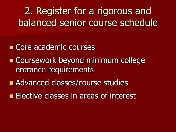 2. Register for a rigorous and balanced senior course schedule