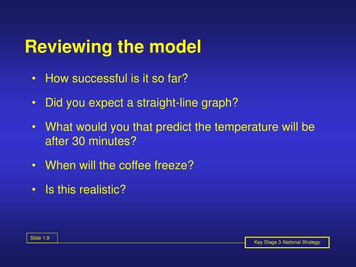 Reviewing the model