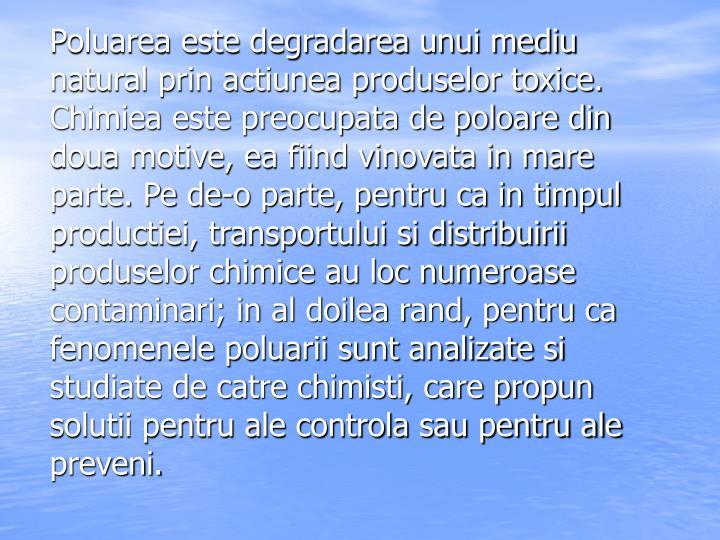 Poluarea este degradarea unui mediu natural prin actiunea produselor toxice.