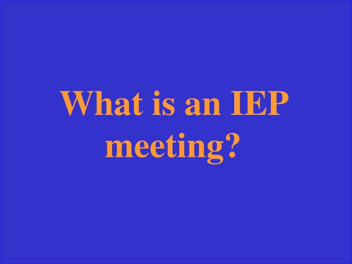 What is an IEP meeting?