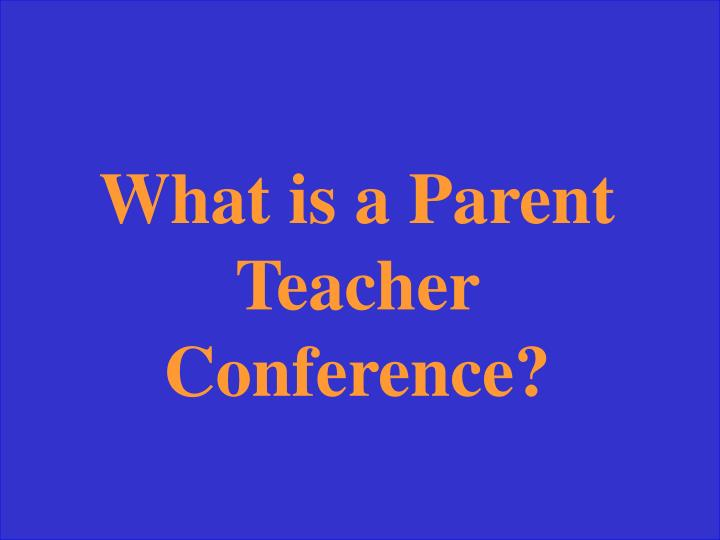 What is a Parent Teacher Conference?